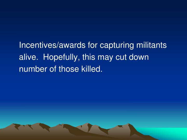 Incentives/awards for capturing militants