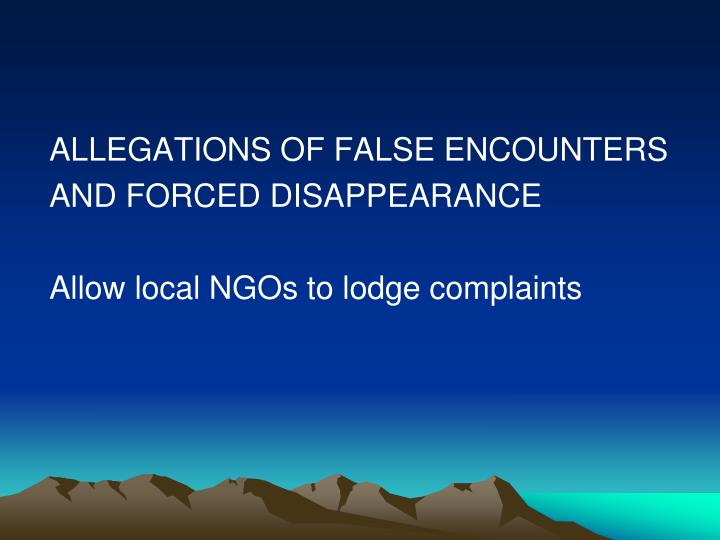 ALLEGATIONS OF FALSE ENCOUNTERS