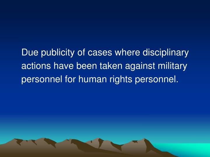 Due publicity of cases where disciplinary