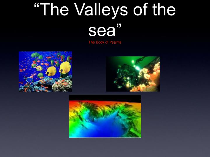 """The Valleys of the sea"""