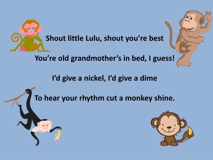 Shout little Lulu, shout you're best