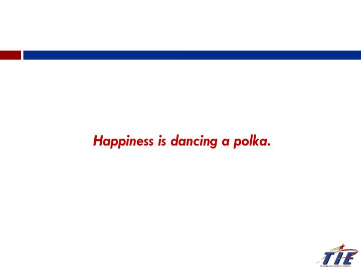 Happiness is dancing a polka