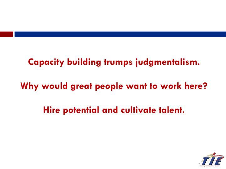 Capacity building trumps judgmentalism.