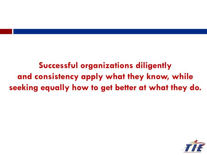Successful organizations diligently