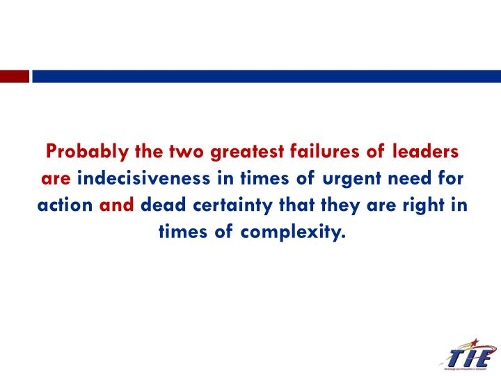 Probably the two greatest failures of leaders are