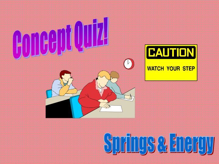 Concept Quiz!