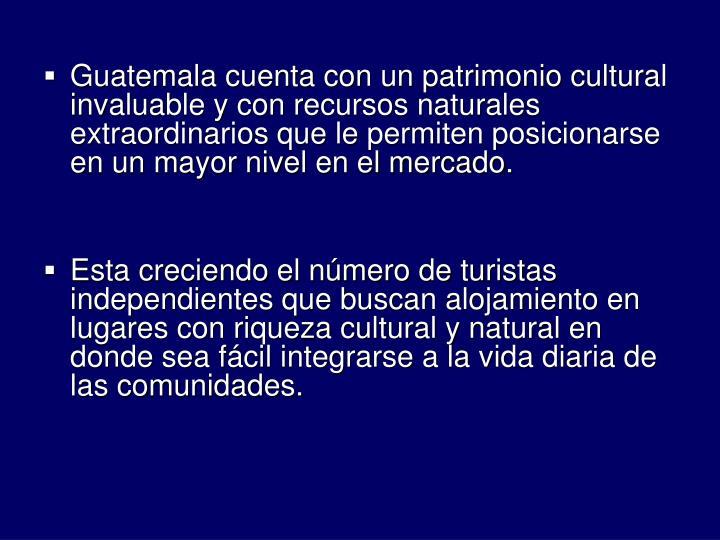 Guatemala cuenta con un patrimonio cultural invaluable y con recursos naturales extraordinarios que le permiten posicionarse en un mayor nivel en el mercado.