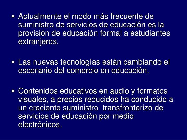Actualmente el modo ms frecuente de suministro de servicios de educacin es la provisin de educacin formal a estudiantes extranjeros.