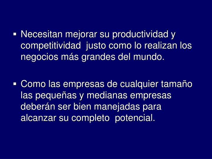 Necesitan mejorar su productividad y competitividad  justo como lo realizan los negocios ms grandes del mundo.
