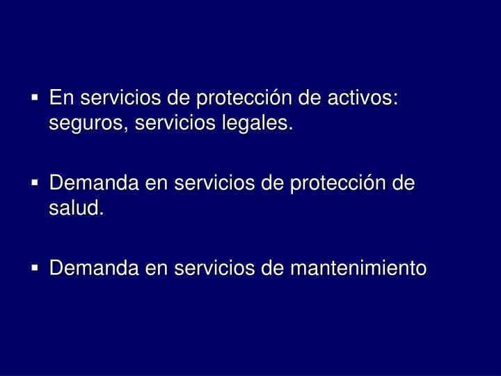 En servicios de proteccin de activos: seguros, servicios legales.