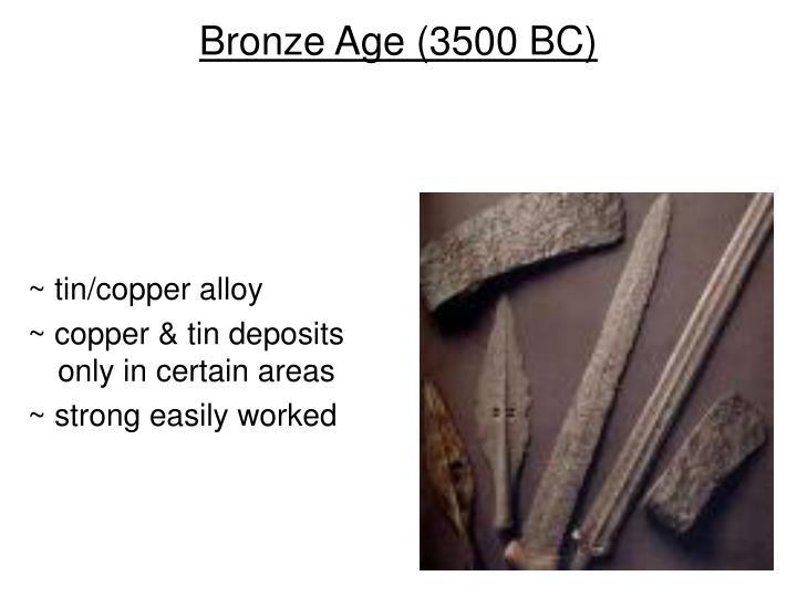 Bronze Age (3500 BC)