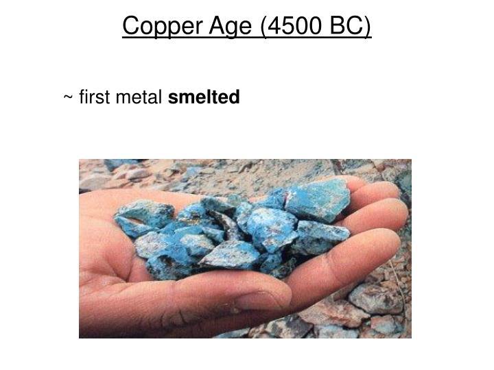 Copper Age (4500 BC)