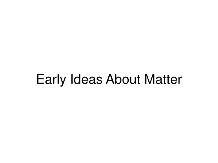 Early ideas about matter