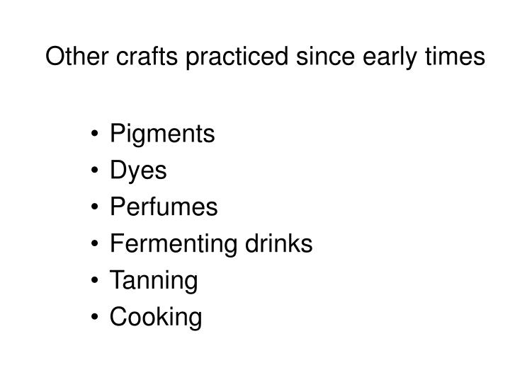 Other crafts practiced since early times