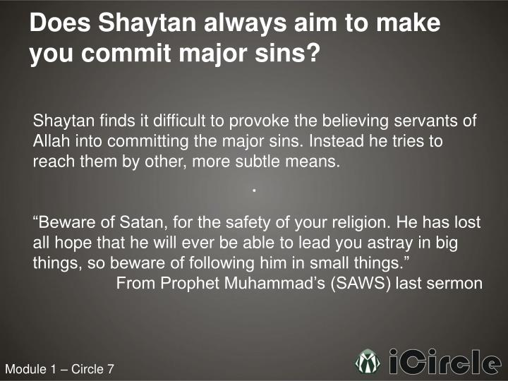 Does Shaytan always aim to make you commit major sins?