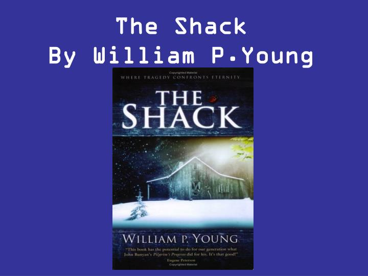 the shack by william p young essay Even in the relatively secular uk, william p young's the shack has, at the time of writing exploring the shack paul coulter about the author.