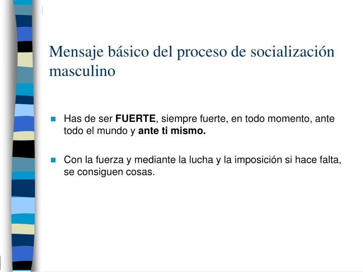 Mensaje básico del proceso de socialización masculino
