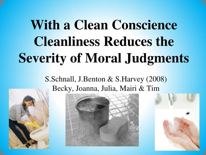 With a clean conscience cleanliness reduces the severity of moral judgments