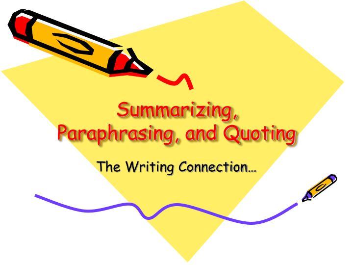 Summarizing, Paraphrasing, and Quoting