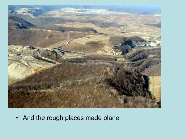 And the rough places made plane