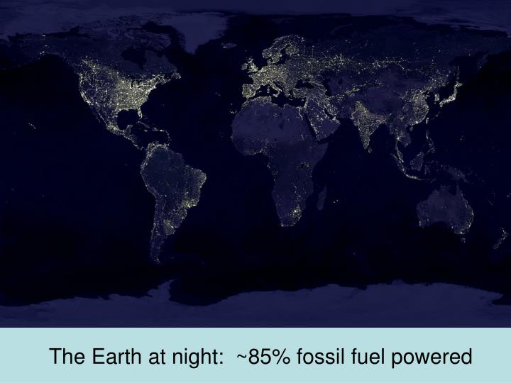 The Earth at night:  ~85% fossil fuel powered