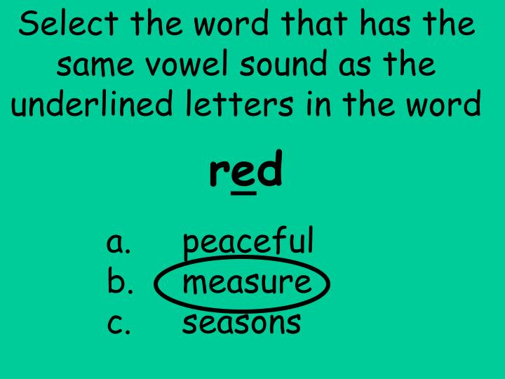 Select the word that has the same vowel sound as the  underlined letters in the word