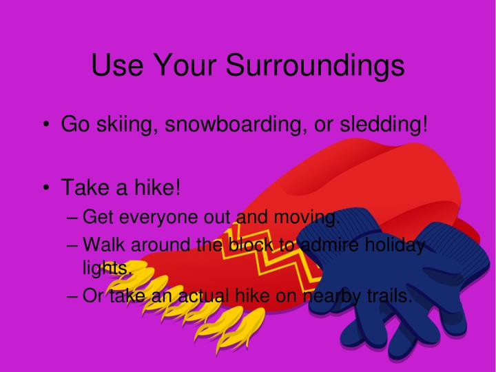 Use Your Surroundings