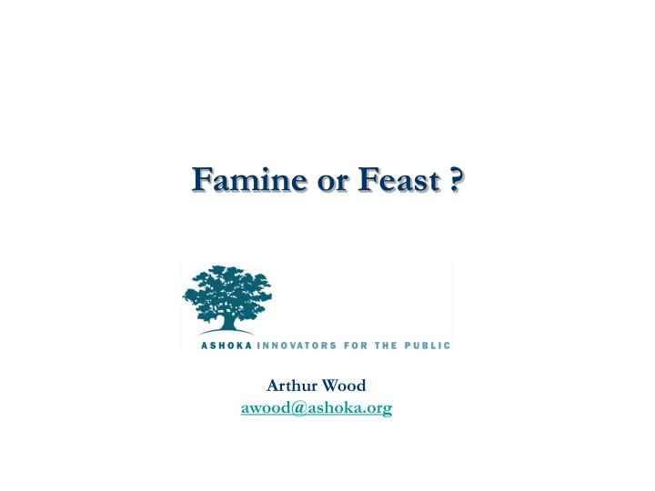 Famine or Feast ?