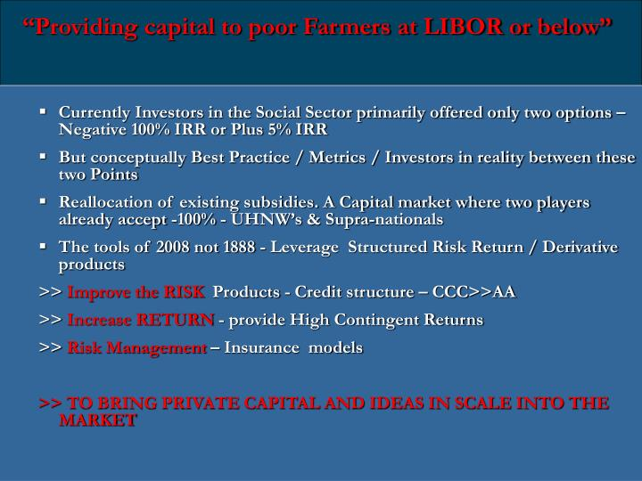 """Providing capital to poor Farmers at LIBOR or below"""