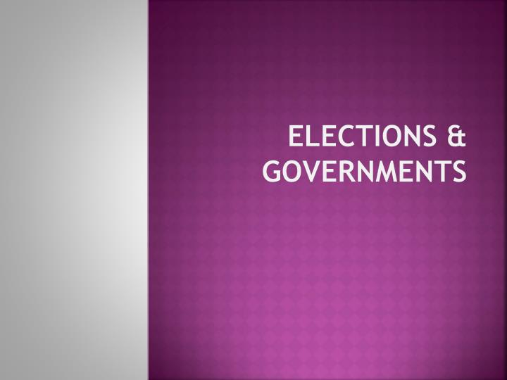 ELECTIONS & GOVERNMENTS