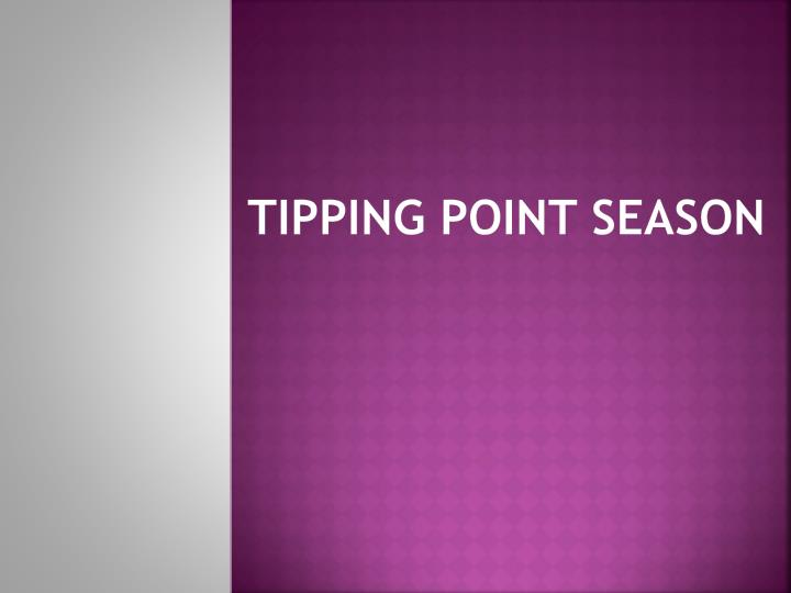TIPPING POINT SEASON