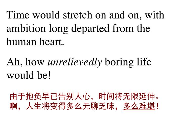 Time would stretch on and on, with ambition long departed from the human heart.