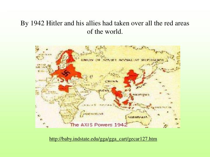 By 1942 Hitler and his allies had taken over all the red areas of the world.