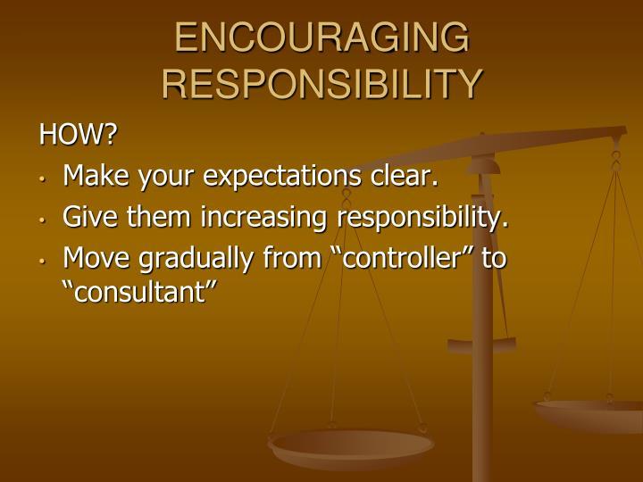 ENCOURAGING RESPONSIBILITY