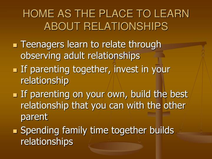 HOME AS THE PLACE TO LEARN ABOUT RELATIONSHIPS