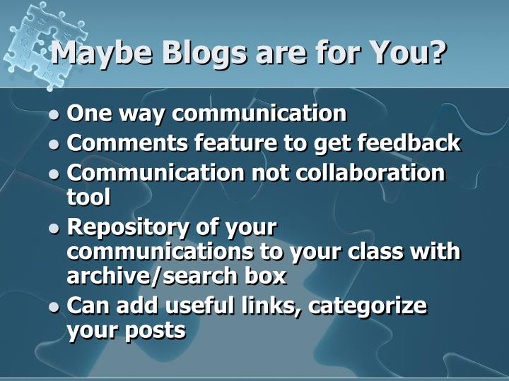 Maybe Blogs are for You?
