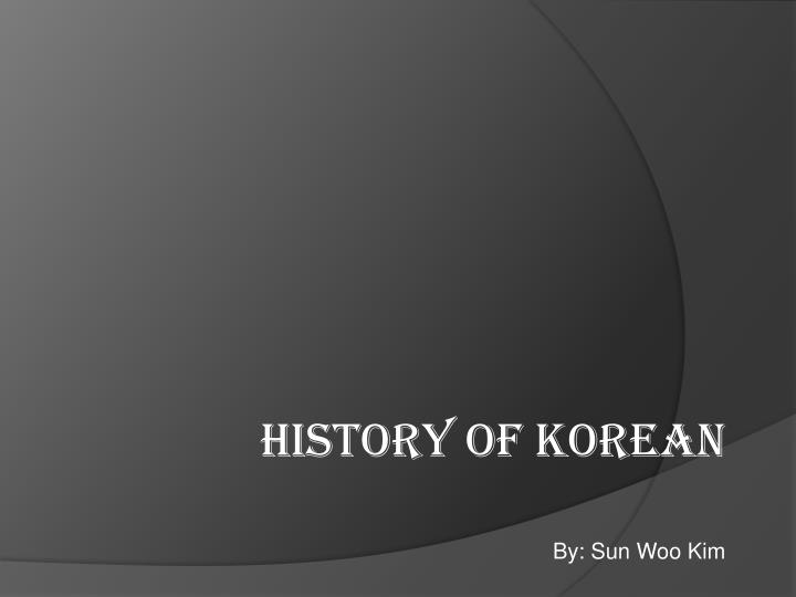 History of korean by sun woo kim