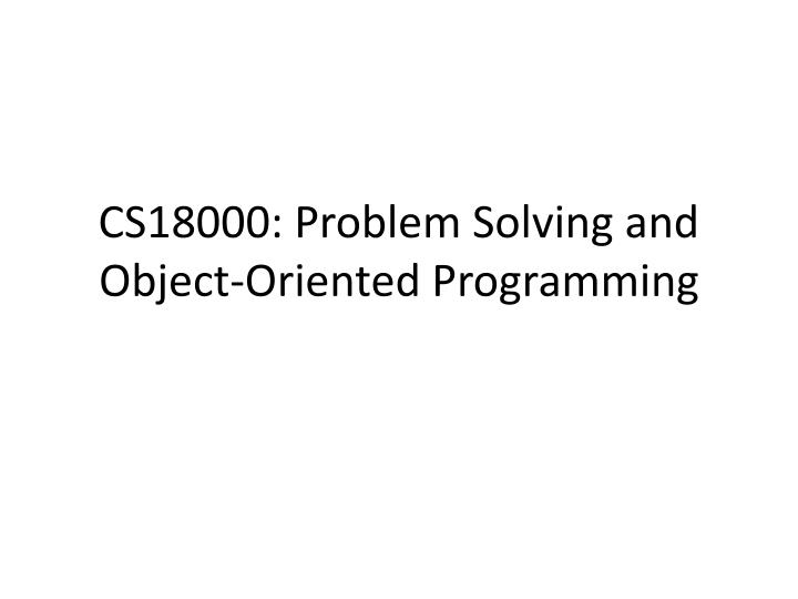 Cs18000 problem solving and object oriented programming