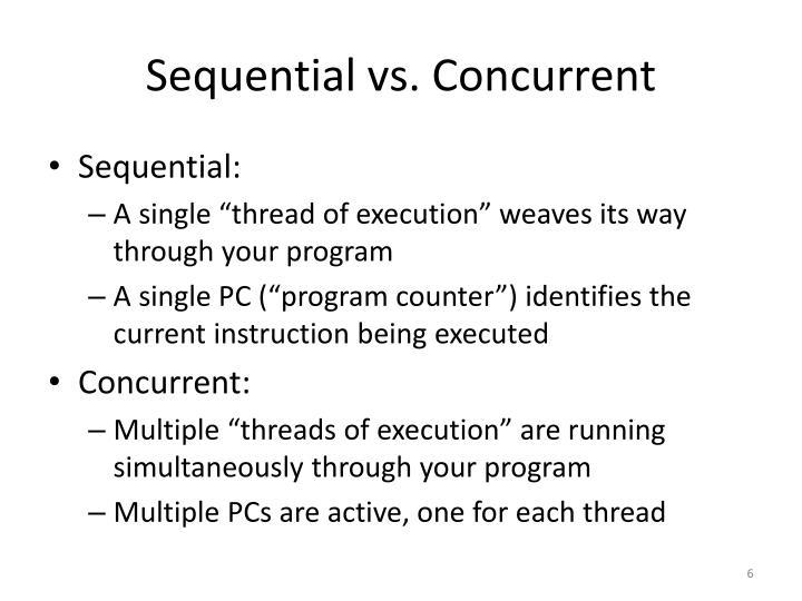 Sequential vs. Concurrent