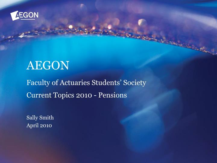 Aegon faculty of actuaries students society current topics 2010 pensions sally smith april 2010