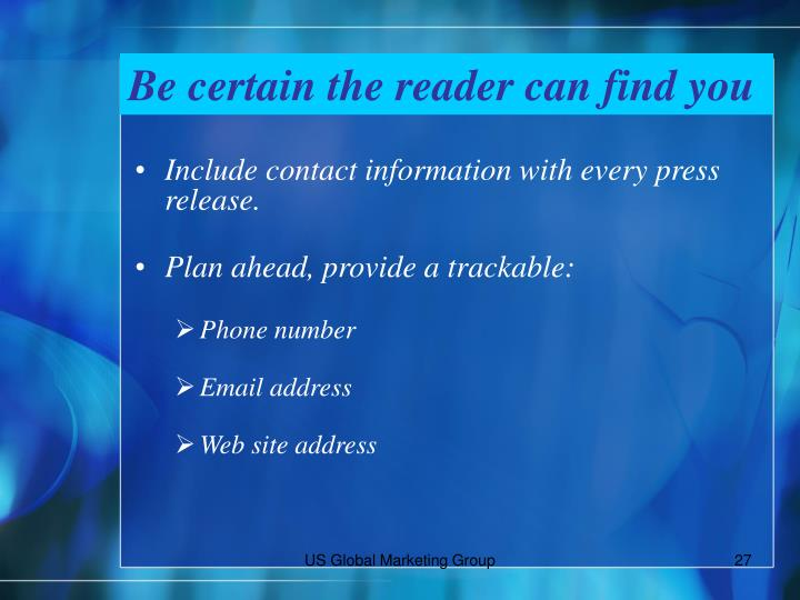 Be certain the reader can find you