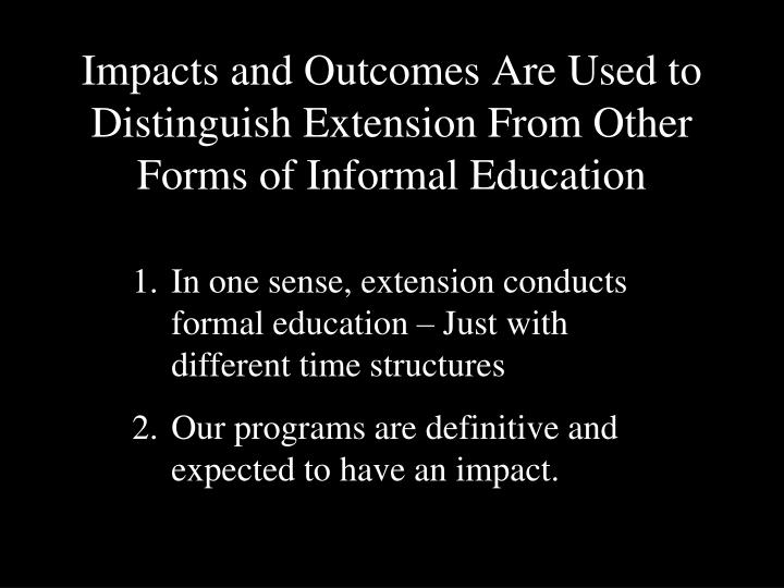 Impacts and Outcomes Are Used to Distinguish Extension From Other Forms of Informal Education