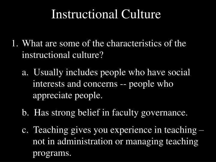 What are some of the characteristics of the       instructional culture?