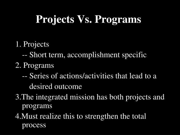 Projects Vs. Programs