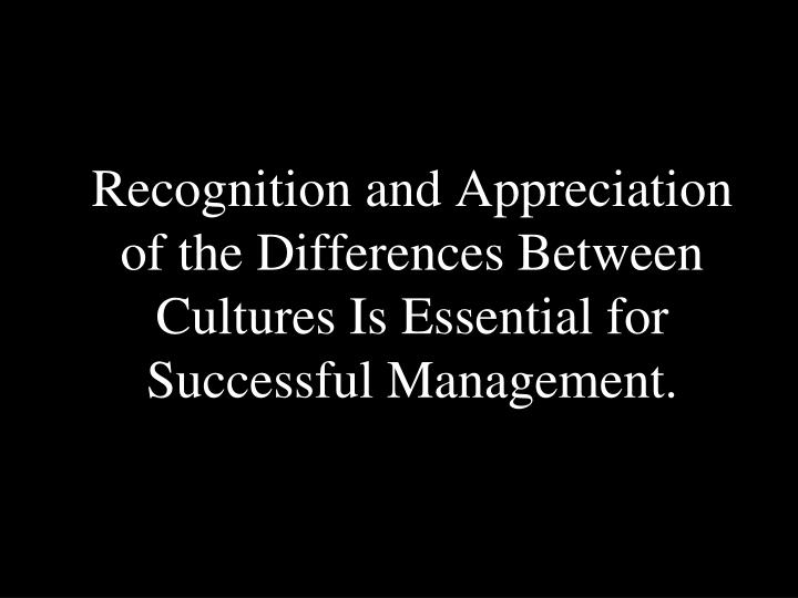 Recognition and Appreciation of the Differences Between Cultures Is Essential