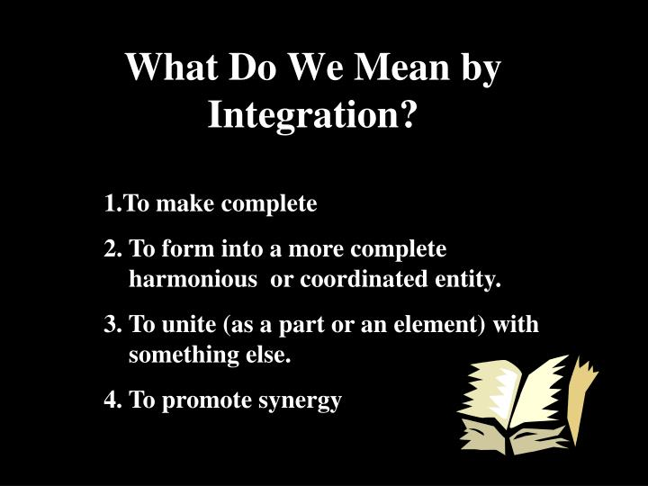 What Do We Mean by Integration?