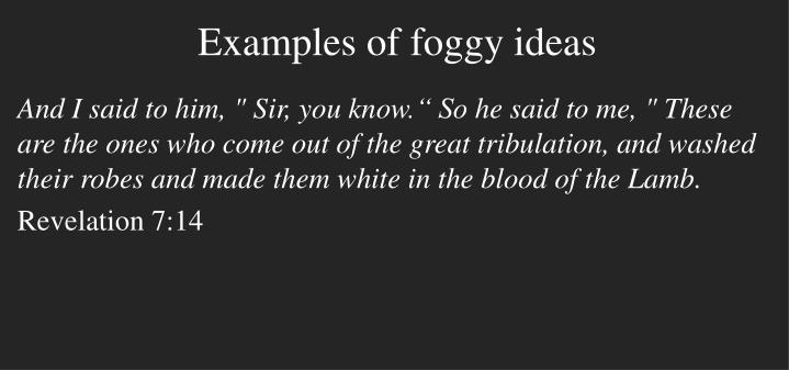 Examples of foggy ideas