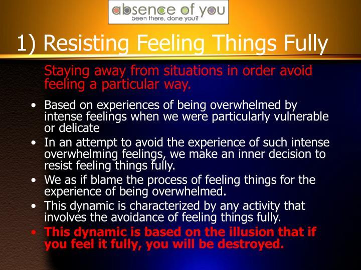 1) Resisting Feeling Things Fully