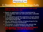 1 resisting feeling things fully