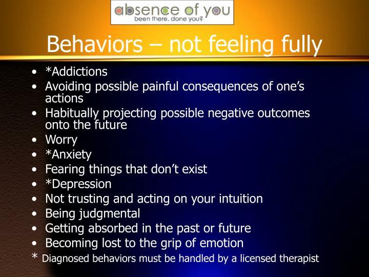 Behaviors – not feeling fully